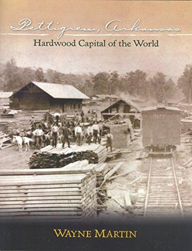 9780615395760: Pettigrew, Arkansas: Hardwood Capital of the World