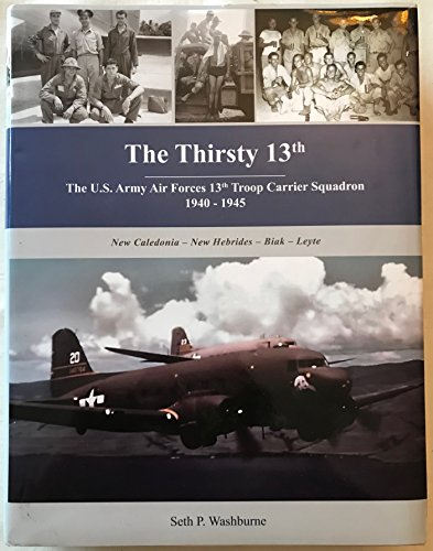 9780615396750: The Thirsty 13th: The U.S. Army Air Forces 13th Troop Carrier Squadron, 1940 - 1945