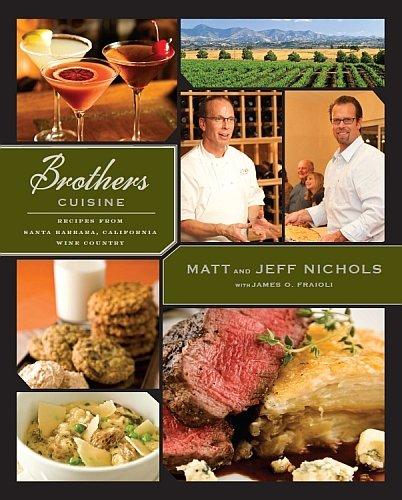 Brothers Cuisine (Recipes from Santa Barbara California Wine Country): Matt and Jeff Nicholas