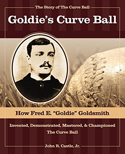 The Story of the Curve Ball: Goldie's: John R. Castle,