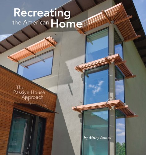 Recreating the American Home: The Passive House Approach: Mary James