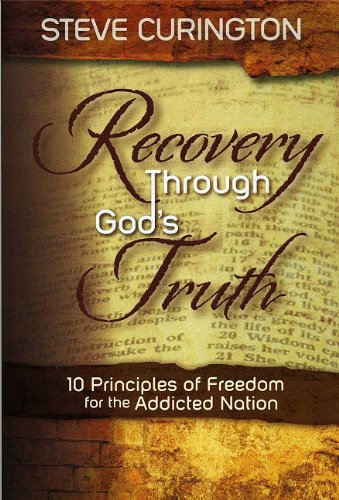 Recovery Through God's Truth: 10 Principles of Freedom for the Addicted Nation: Curington, ...