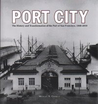 Port City: The history and transformation of the Port of San Francisco, 1848-2010 /: Corbett, ...
