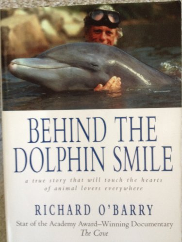 Behind the Dolphin Smile: A True Story That Will Touch the Hearts of Animal Lovers Everywhere: ...