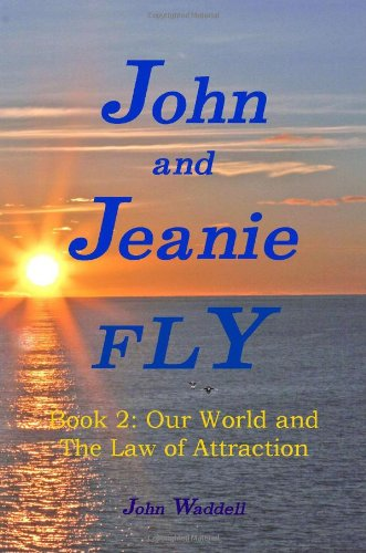 9780615403243: John and Jeanie Fly: Book 2, Our World and The Law of Attraction