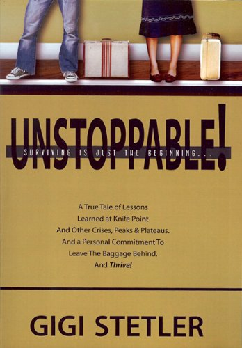 9780615405070: UNSTOPPABLE!: Surviving is Just the Beginning ...