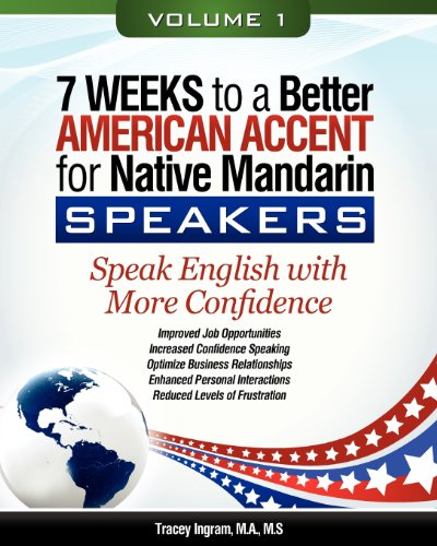 7 Weeks to a Better American Accent for Native Mandarin Speakers VOLUME 1: Ingram, Tracey