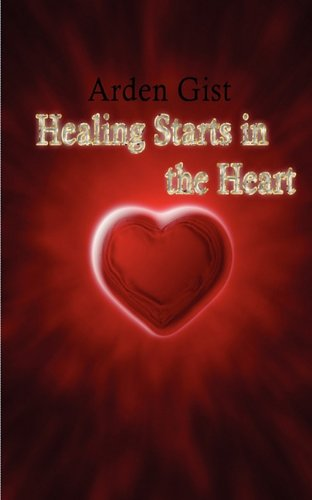 HEALING STARTS IN THE HEART: Gist