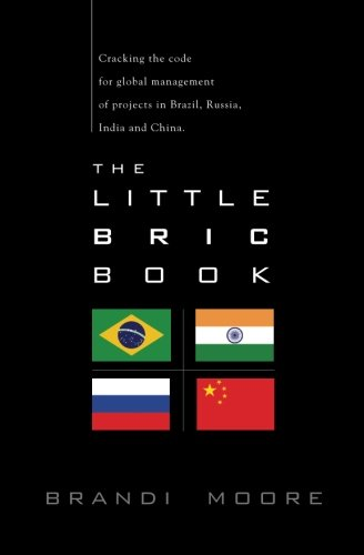 9780615408996: The Little Bric Book: Cracking the Code for Global Management of Projects in Brazil, Russia, India and China