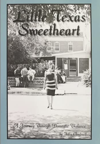LITTLE TEXAS SWEETHEART~A JOURNEY THROUGH DOMESTIC VIOLENCE: JULIA CHADWELL