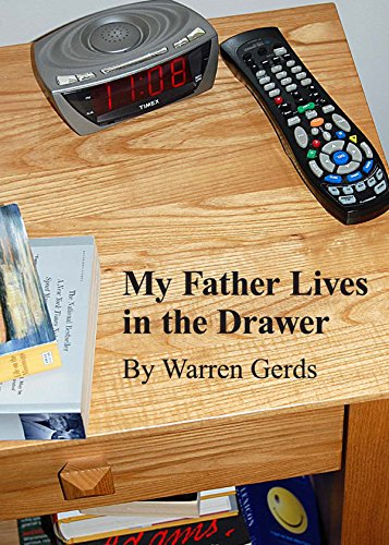 My Father Lives in the Drawer: Warren Gerds