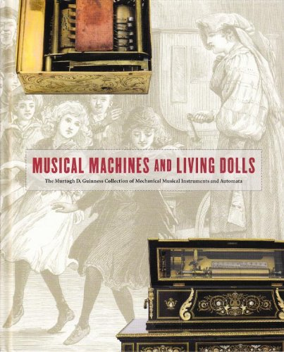 Musical Machines and Living Dolls: Murtogh Guinness Collection of Musical Instruments and Automata:...
