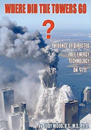 9780615412566: Where Did the Towers Go? Evidence of Directed Free-energy Technology on 9/11