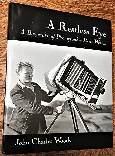9780615413617: A Restless Eye: A Biography of Photographer Brett Weston