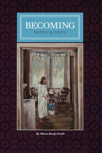 9780615414010: Becoming: Mother Poems by Maria Brady-Smith