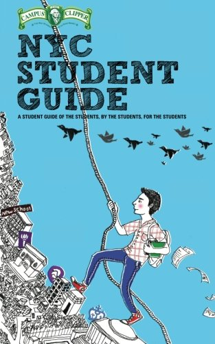 Campus Clipper NYC Student Guide: The Guide of the Students, By the Students, For the Students: ...