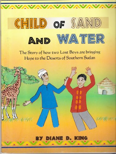 9780615416205: Child of Sand and Water the Story of How Two Lost Boys Are Bringing Hope to the Deserts of Southern Sudan