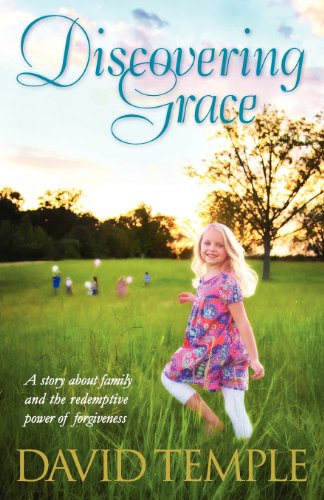 Discovering Grace: A story about family and the redemptive power of forgiveness (9780615416755) by Temple, David