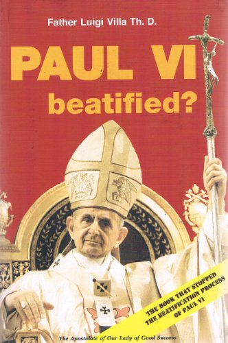 9780615417561: Paul VI Beatified? The book that stopped the beatification process Pope Paul VI