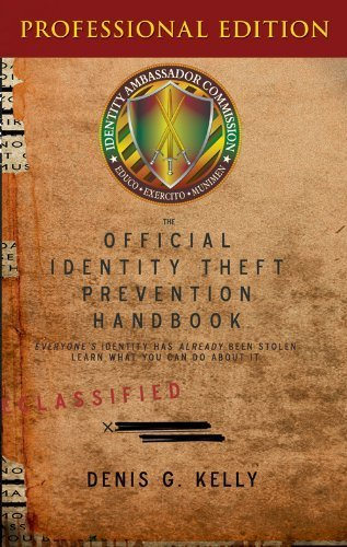 The Official Identity Theft Prevention Handbook Professional Edition: Denis G. Kelly