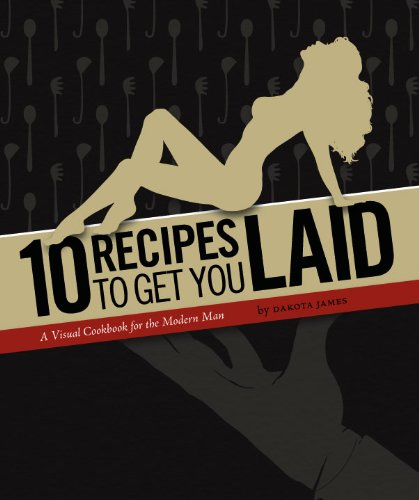 9780615417967: 10 Recipes to Get You Laid (A Visual Cookbook for the Modern Man)