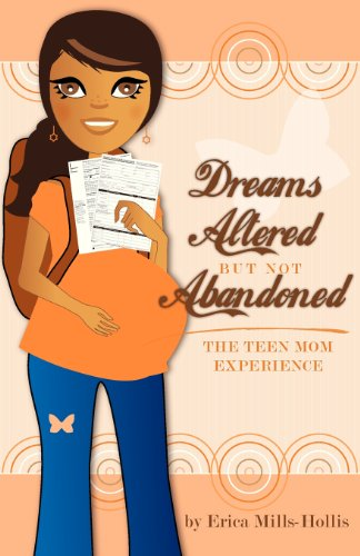 Dreams Altered but Not Abandoned - The Teen Mom Experience: Erica Mills-Hollis