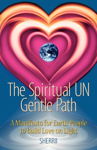 9780615418667: The Spiritual UN Gentle Path: A Manifesto for Earth People to Build Love on Light (Middle English Edition)