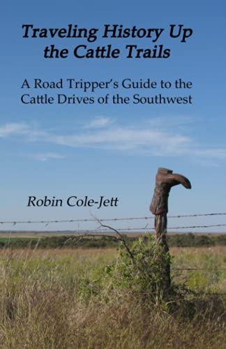 9780615418766: Traveling History Up the Cattle Trails: A Road Tripper's Guide to the Cattle Roads of the Southwest