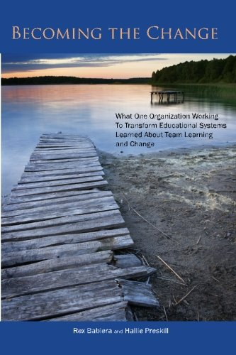 9780615418773: Becoming the Change: What One Organization Working To Transform Educational Systems Learned About Team Learning and Change