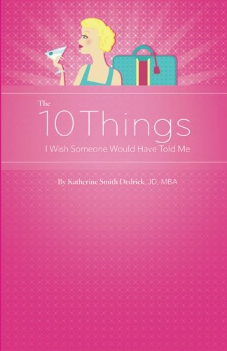 9780615418834: The 10 Things I Wish Someone Would Have Told Me