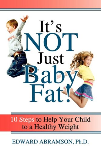 9780615420752: It's Not Just Baby Fat!: 10 Steps to Help Your Child to a Healthy Weight