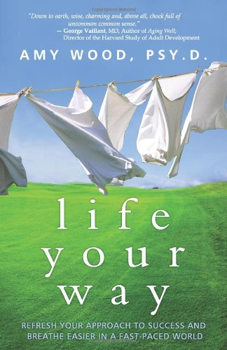 9780615420769: Life Your Way: Refresh Your Approach to Success and Breathe Easier in a Fast-Paced World