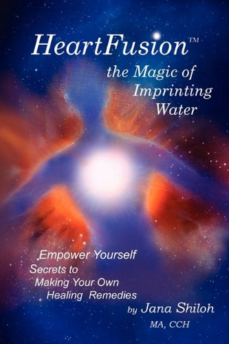9780615423128: HeartFusion, The Magic of Imprinting Water