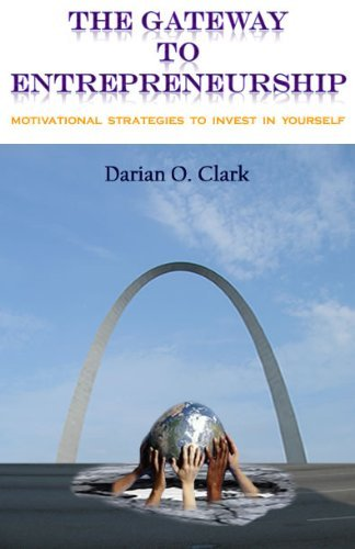 9780615423760: The Gateway To Entrepreneurship - Motivational Strategies To Invest In Yourself by Darian O. Clark (2010-08-01)
