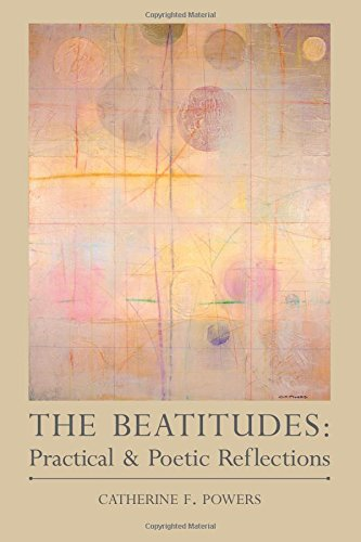 The Beatitudes: Practical Poetic Reflections: Catherine F. Powers