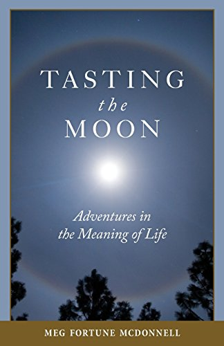 9780615424996: Tasting the Moon: Adventures in the Meaning of Life