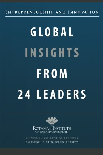 9780615425740: Entrepreneurship and Innovation: Global Insights from 24 Leaders: A compilation of insights and best practices from leading entrepreneurs and innovators.