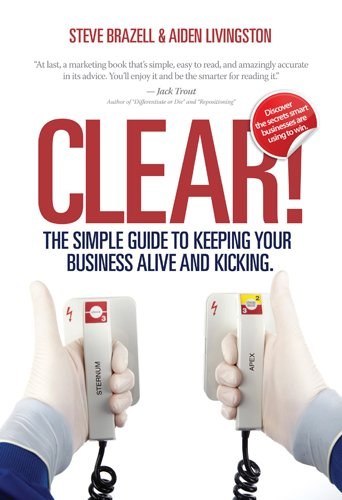 9780615426341: Clear! The Simple Guide to Keeping Your Business Alive and Kicking