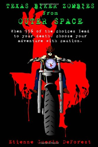 Texas Biker Zombies From Outer Space: Choose Your Own Adventure Through a Zombie Outbreak: DeForest...