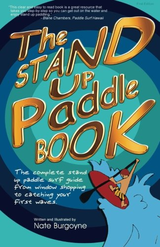 9780615429915: The Stand Up Paddle Book: The Complete Stand Up Paddle Surf Guide from Window Shopping to Catching Your First Waves