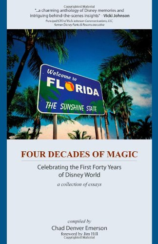 Four Decades of Magic: Celebrating the First Forty Years of Disney World: Emerson, Chad Denver