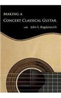 9780615431338: Making a Concert Classical Guitar With John S. Bogdanovich