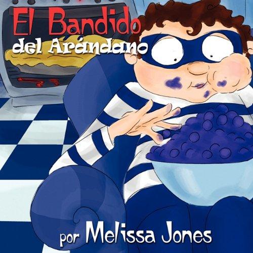 9780615433141: El Bandido del Arandano: Libro Uno En La Serie de Muchacho de Arandano (Spanish Edition)