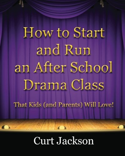 9780615433998: How to Start and Run an After School Drama Class: That Kids (and Parents) Will Love!