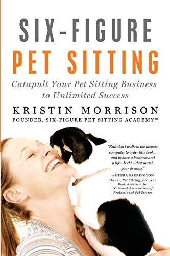 9780615434018: Six-Figure Pet Sitting: Catapult Your Pet Sitting Business to Unlimited Success