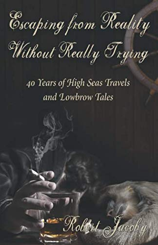 9780615434896: Escaping from Reality Without Really Trying: 40 Years of High Seas Travels and Lowbrow Tales