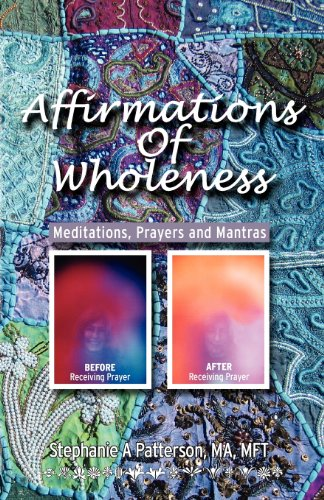 Affirmations of Wholeness - Meditations, Prayers and Mantras