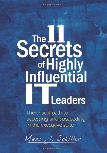 The 11 Secrets of Highly Influential IT Leaders: Marc J Schiller