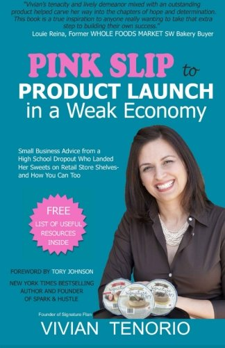 9780615436623: Pink Slip to Product Launch in a Weak Economy: Small Business Advice from a High School Dropout Who Landed Her Sweets on Retail Store Shelves-and How You Can Too