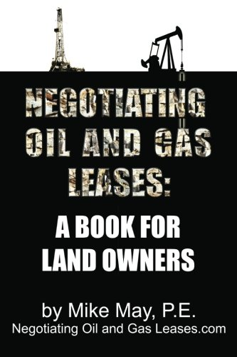 Negotiating Oil and Gas Leases: A Book for Land Owners: May P.E., Mike